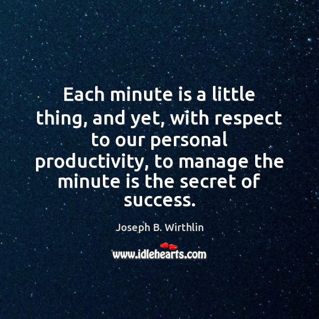 Each minute is a little thing, and yet, with respect to our Image
