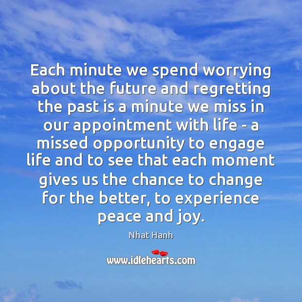 Image, Each minute we spend worrying about the future and regretting the past