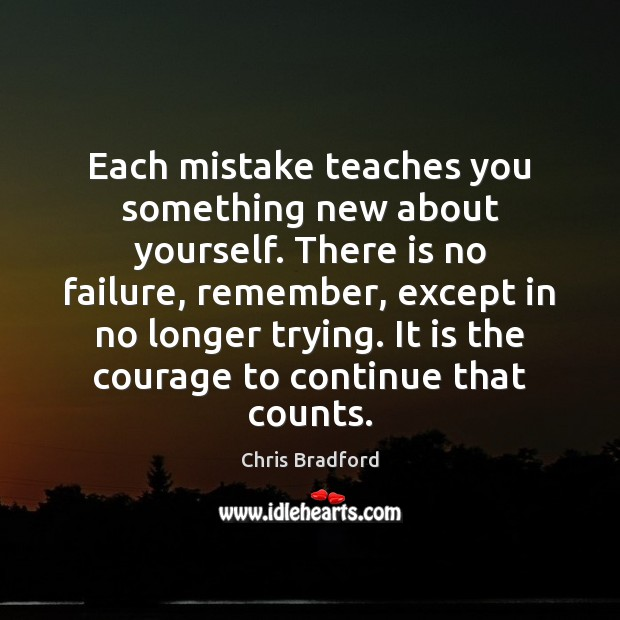 Each mistake teaches you something new about yourself. There is no failure, Chris Bradford Picture Quote