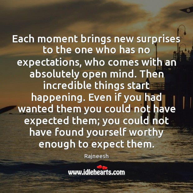 Each Moment Brings New Surprises To The One Who Has No Expectations