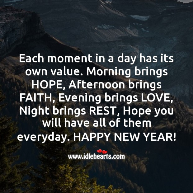 Each moment in a day has its own value. Have great moments this year. Happy new year! Image