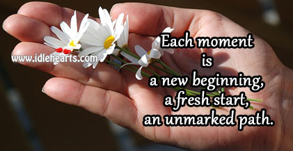 Each Moment Is A New Beginning