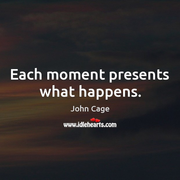 Image, Each moment presents what happens.