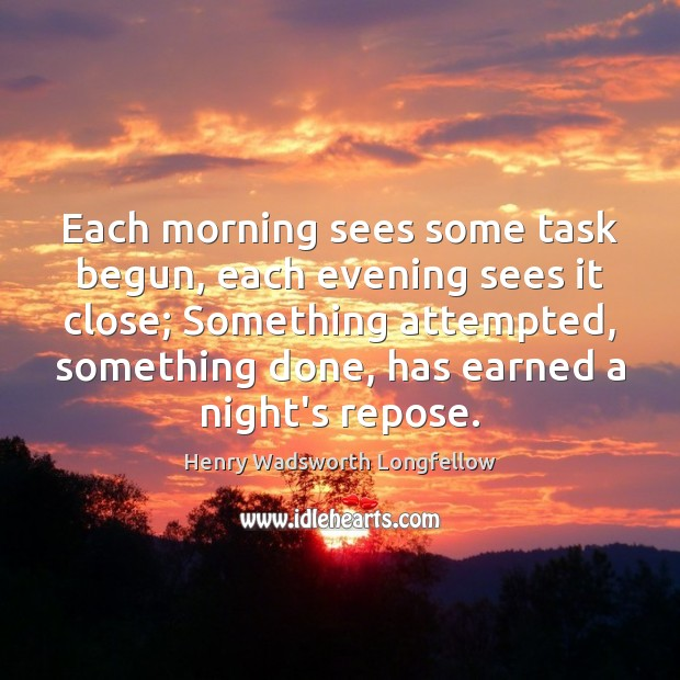 Image, Each morning sees some task begun, each evening sees it close; Something