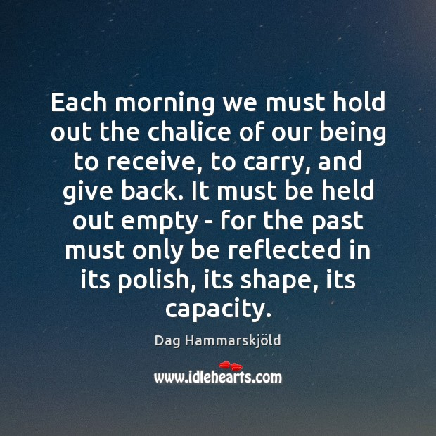 Image, Each morning we must hold out the chalice of our being to
