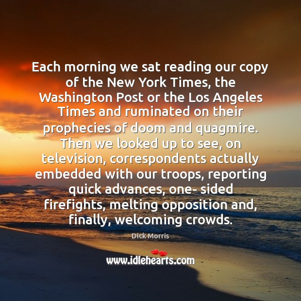 Dick Morris Picture Quote image saying: Each morning we sat reading our copy of the New York Times,