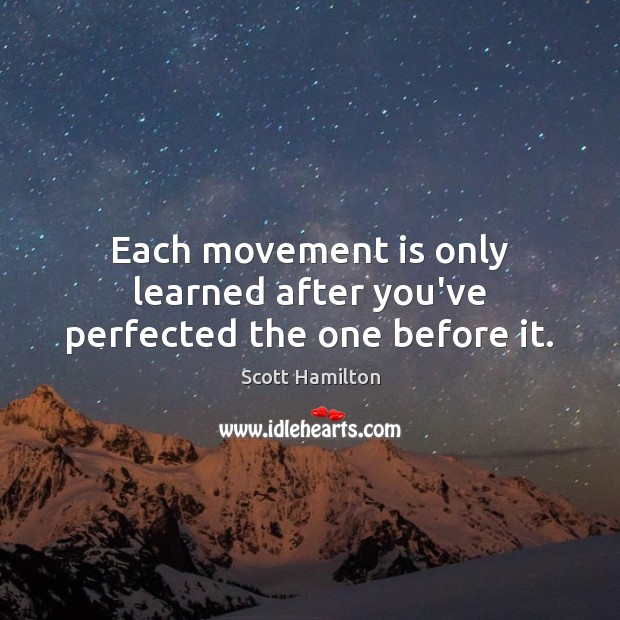 Each movement is only learned after you've perfected the one before it. Image