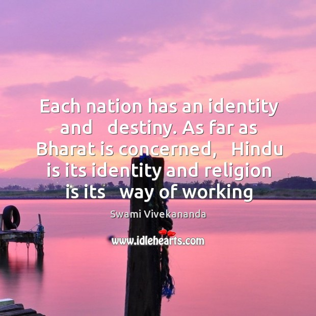 Image, Each nation has an identity and   destiny. As far as Bharat is