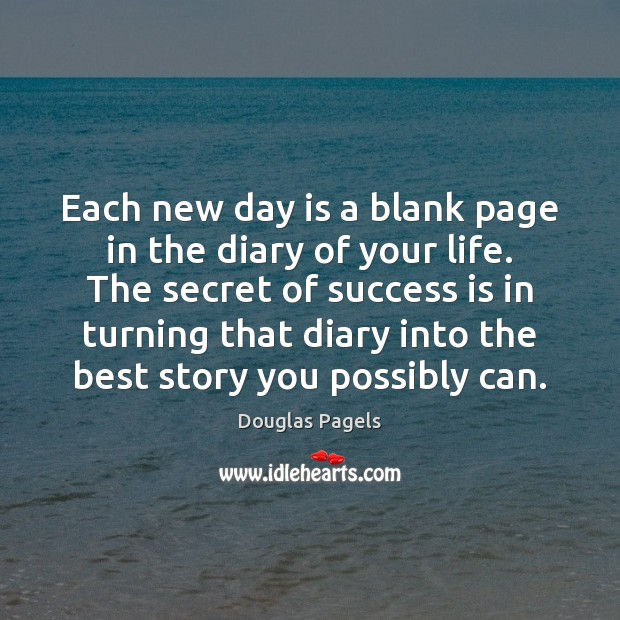 Each new day is a blank page in the diary of your Image