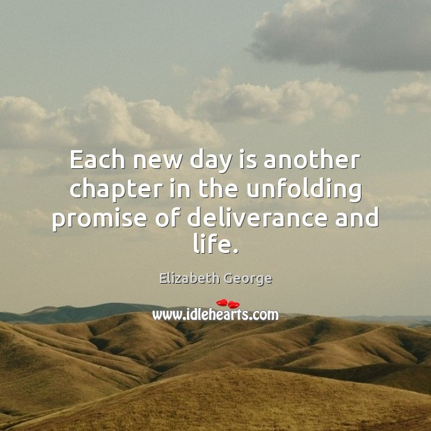 Each new day is another chapter in the unfolding promise of deliverance and life. Image
