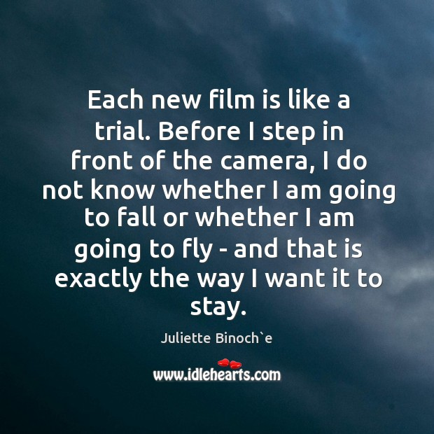 Each new film is like a trial. Before I step in front Image
