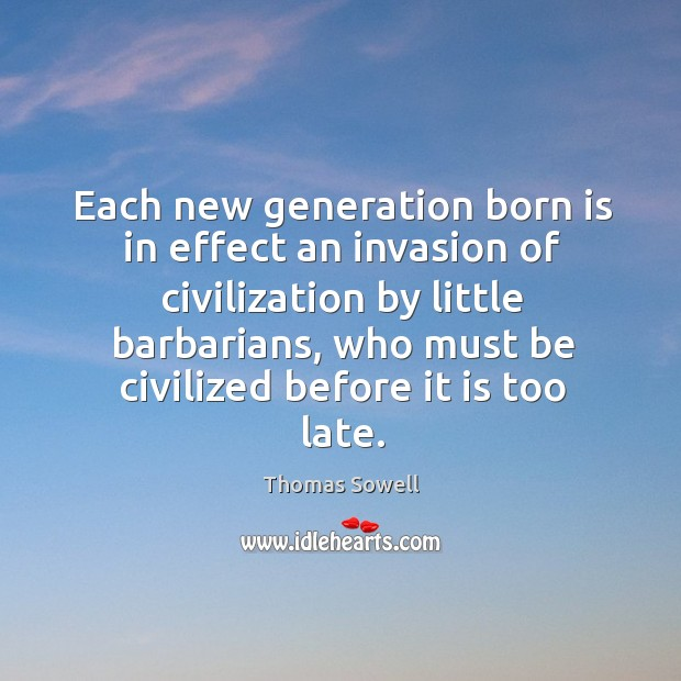 Each new generation born is in effect an invasion of civilization by little barbarians Image