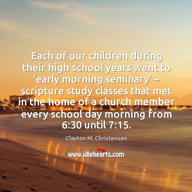 Image, Each of our children during their high school years went to 'early morning seminary'