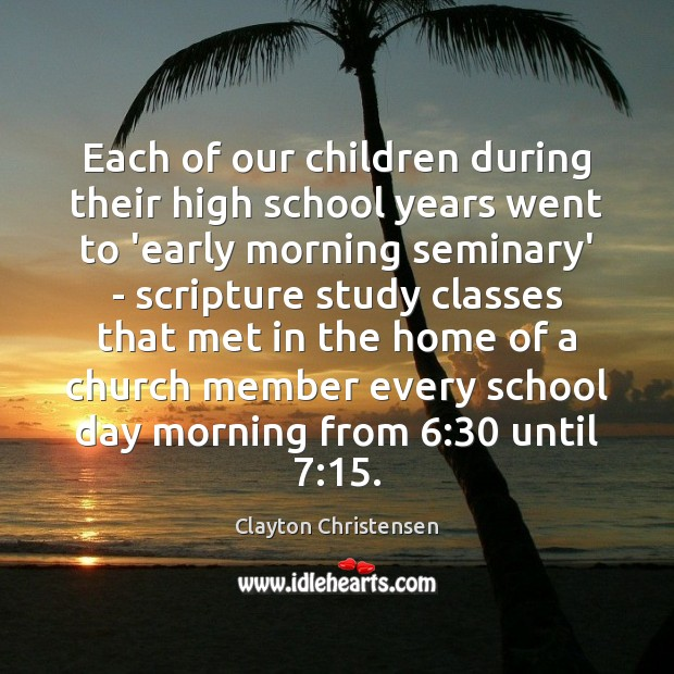 Image, Each of our children during their high school years went to 'early