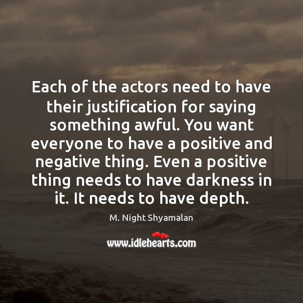 Each of the actors need to have their justification for saying something M. Night Shyamalan Picture Quote