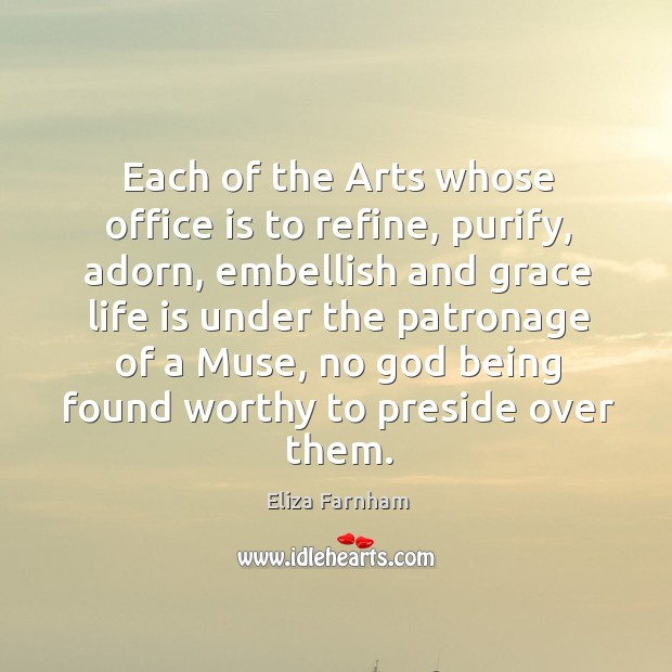 Each of the arts whose office is to refine, purify, adorn, embellish and grace life is under Image