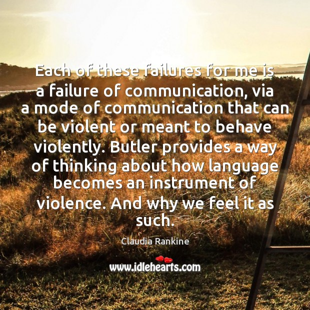 Each of these failures for me is a failure of communication, via Claudia Rankine Picture Quote