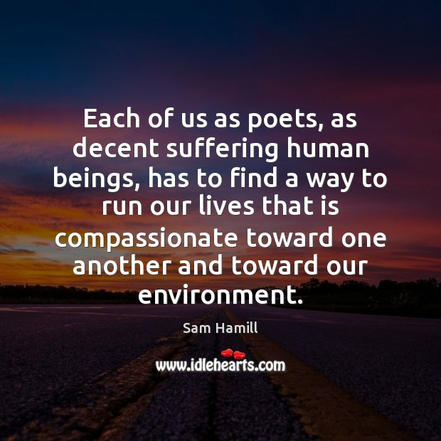 Image, Each of us as poets, as decent suffering human beings, has to