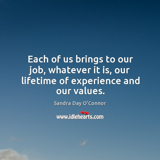 Image, Each of us brings to our job, whatever it is, our lifetime of experience and our values.
