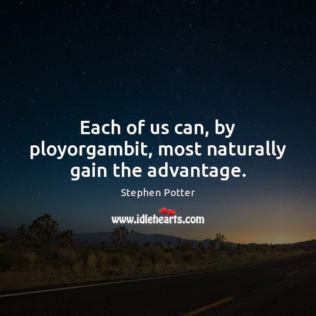 Each of us can, by ployorgambit, most naturally gain the advantage. Image