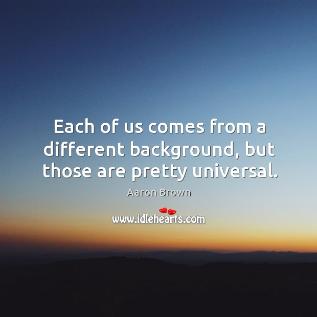 Image, Each of us comes from a different background, but those are pretty universal.