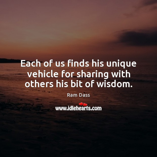 Image, Each of us finds his unique vehicle for sharing with others his bit of wisdom.