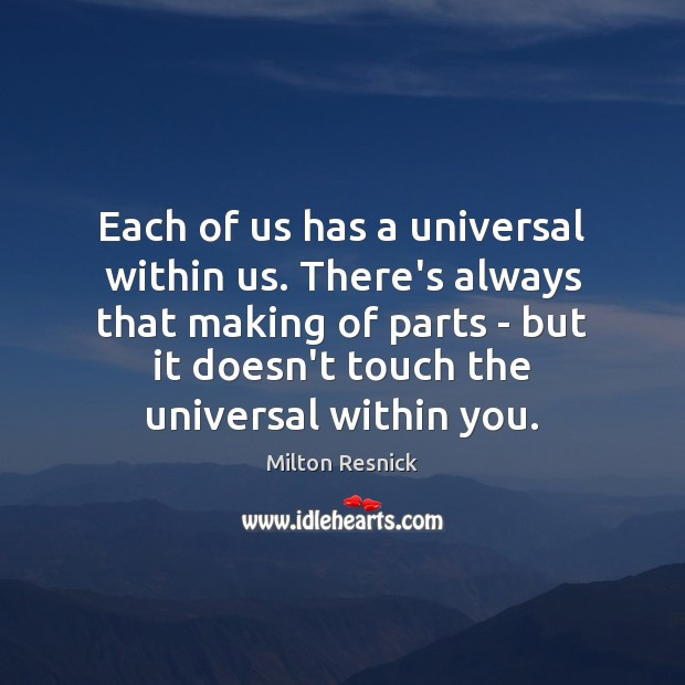 Image, Each of us has a universal within us. There's always that making
