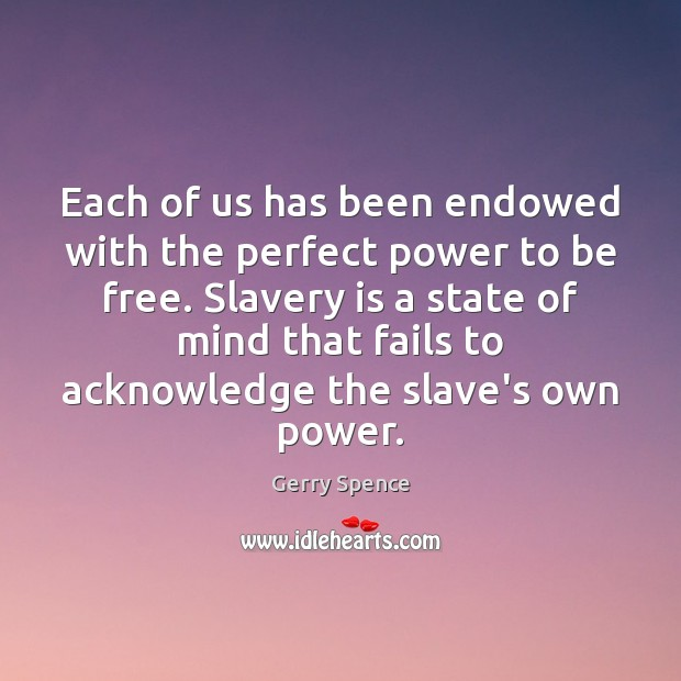 Each of us has been endowed with the perfect power to be Gerry Spence Picture Quote