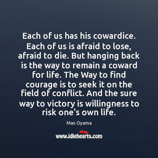 Each of us has his cowardice. Each of us is afraid to Victory Quotes Image
