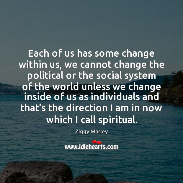 Each of us has some change within us, we cannot change the Ziggy Marley Picture Quote