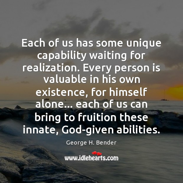 Each of us has some unique capability waiting for realization. Every person George H. Bender Picture Quote