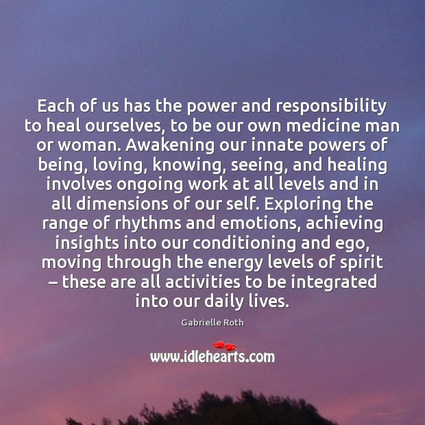 Image, Each of us has the power and responsibility to heal ourselves, to