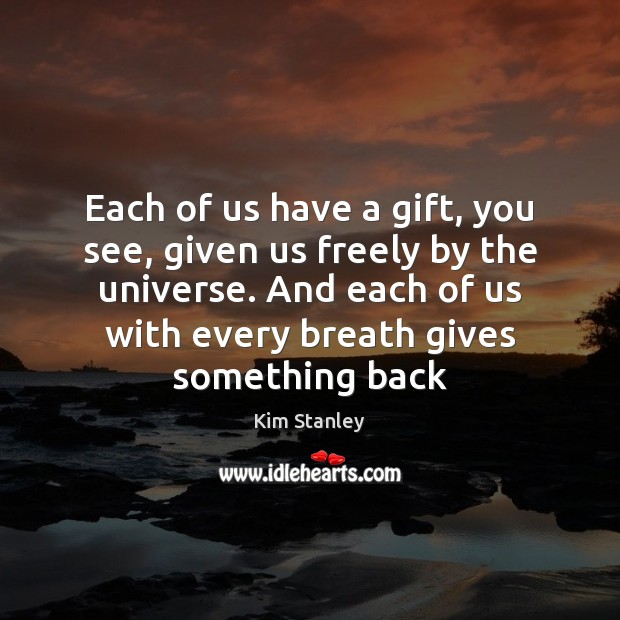 Each of us have a gift, you see, given us freely by Image