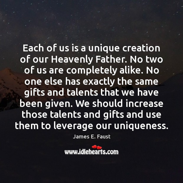 Each of us is a unique creation of our Heavenly Father. No James E. Faust Picture Quote