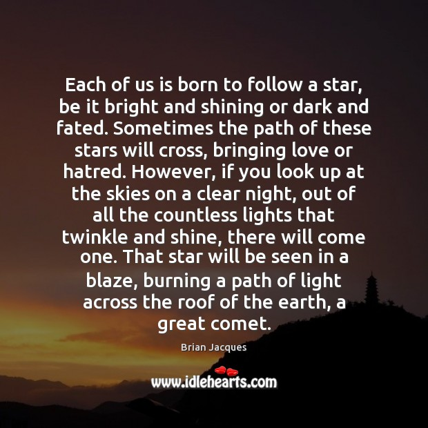 Each of us is born to follow a star, be it bright Brian Jacques Picture Quote