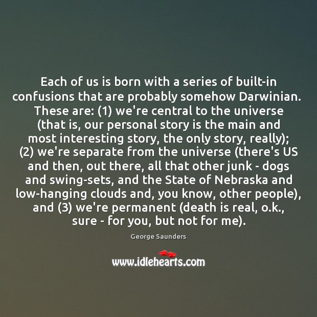Each of us is born with a series of built-in confusions that Image