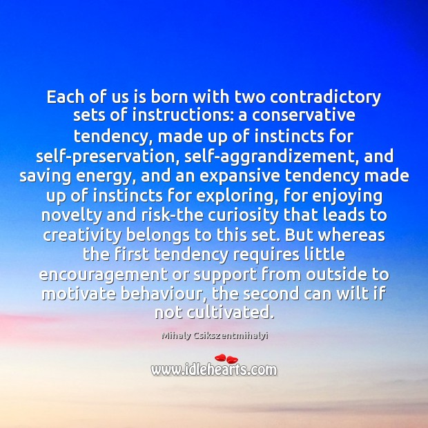 Each of us is born with two contradictory sets of instructions: a Mihaly Csikszentmihalyi Picture Quote