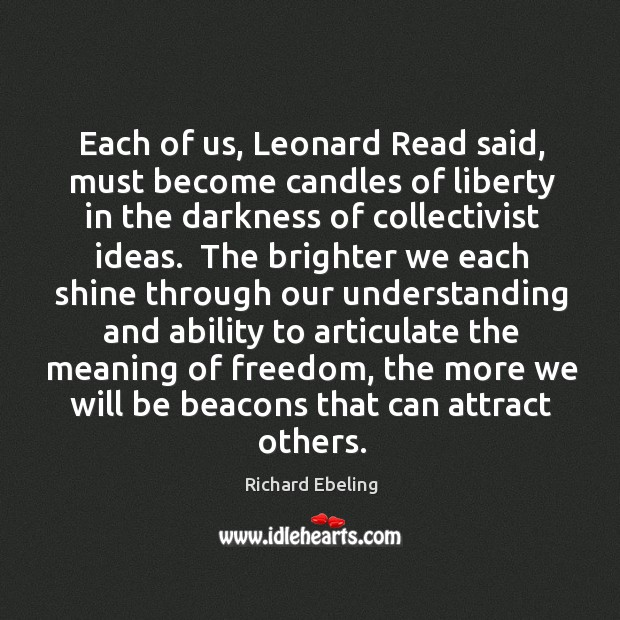 Image, Each of us, Leonard Read said, must become candles of liberty in