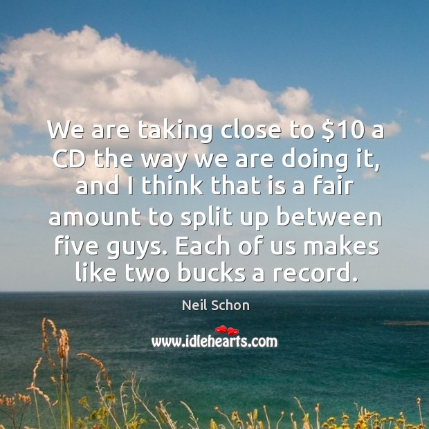 Each of us makes like two bucks a record. Image