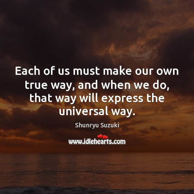Image, Each of us must make our own true way, and when we