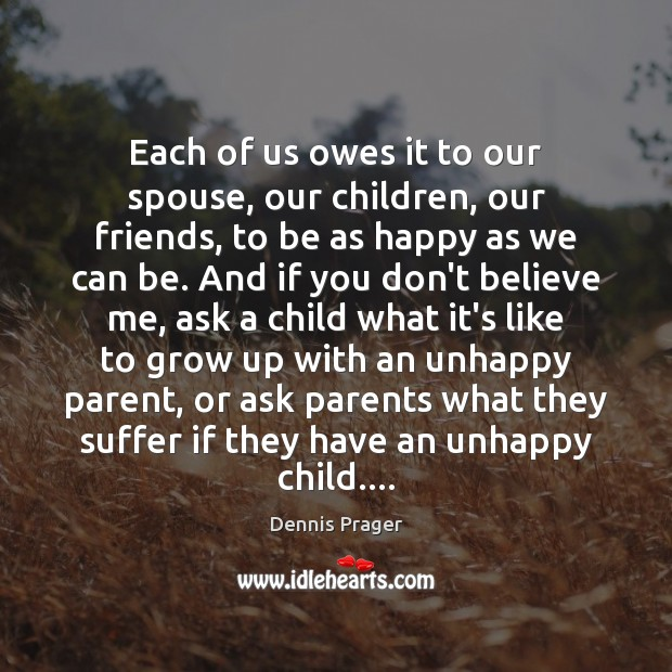 Each of us owes it to our spouse, our children, our friends, Image
