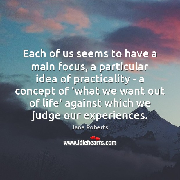 Each of us seems to have a main focus, a particular idea Image