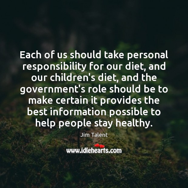 Each of us should take personal responsibility for our diet, and our Government Quotes Image