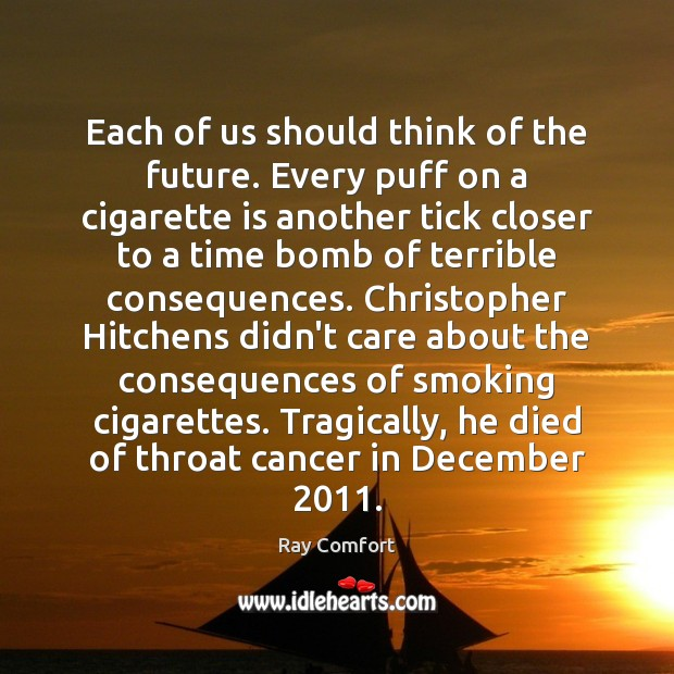 Each of us should think of the future. Every puff on a Ray Comfort Picture Quote