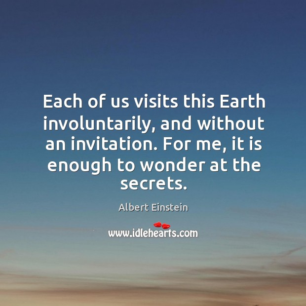 Image, Each of us visits this Earth involuntarily, and without an invitation. For