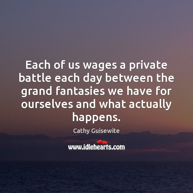 Each of us wages a private battle each day between the grand Cathy Guisewite Picture Quote