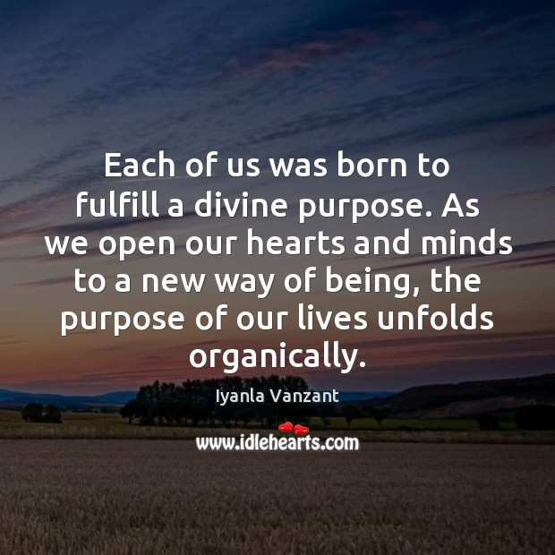 Each of us was born to fulfill a divine purpose. As we Iyanla Vanzant Picture Quote