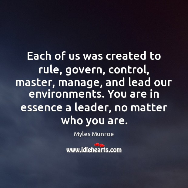 Each of us was created to rule, govern, control, master, manage, and Myles Munroe Picture Quote