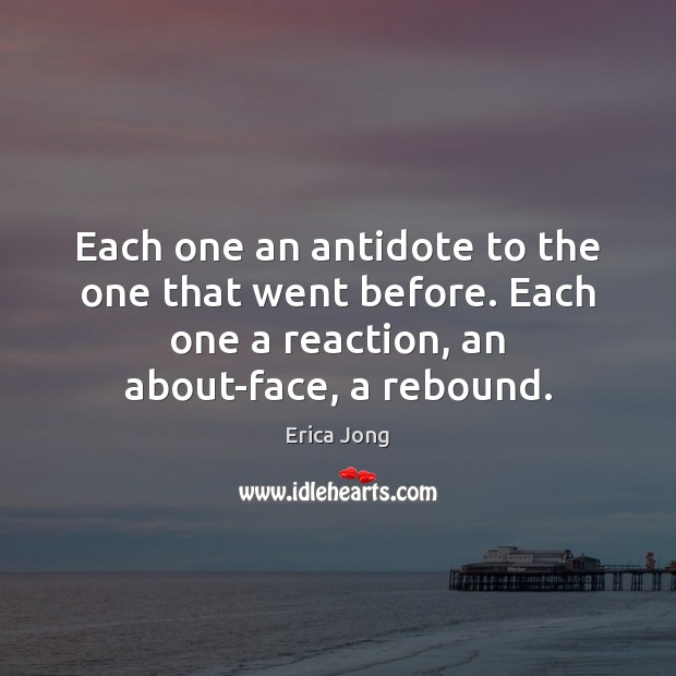 Each one an antidote to the one that went before. Each one Image