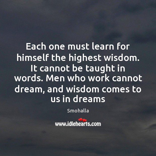 Each one must learn for himself the highest wisdom. It cannot be Smohalla Picture Quote